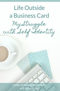 Life Outside a Business Card-My Struggle with Self Identity - Living Forward Beyond 40
