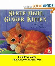 Sleep Tight, Ginger Kitten (9781854307255) Adele Geras , ISBN-10: 1854307258  , ISBN-13: 978-1854307255 ,  , tutorials , pdf , ebook , torrent , downloads , rapidshare , filesonic , hotfile , megaupload , fileserve