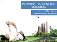 Darwin horan how can real estate expert help you On the off chance that you have some money and you need to contribute it precisely, what may be your favored option? You can jolt your money as a settled store in any adjacent bank. On the off chance that you are a challenging individual, you can think about some as offers or stocks. In the event that you require higher returns yet lesser threats, you can consider basic resources. You have one more option close by. You can put your trade...
