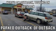 Here's and Outback, towing an Outback, parked outback, of Outback! #CarHumor