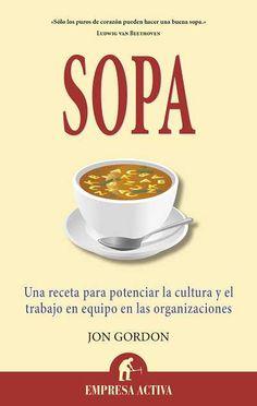 SOPA. - Sopa es un relato inspiracional que nos brinda la receta para crear una cultura corporativa positiva y aumentar de esa forma la motivació,n de los empleados y que esté, comprometidos e involucrados con la misma. Es la historia de una ejecutiva que descubre en un restaurante...