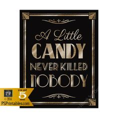 Printable A LITTLE CANDY never killed NOBODY - Art Deco Great Gatsby 1920's theme-instant download digital file--black and glitter gold by PSPrintables on Etsy https://www.etsy.com/listing/219572277/printable-a-little-candy-never-killed