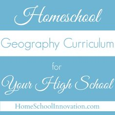 Homeschool Geography Curriculum for Your High School Needs