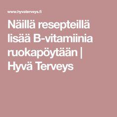 Näillä resepteillä lisää B-vitamiinia ruokapöytään | Hyvä Terveys Nail, Nails