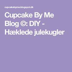 Cupcake By Me Blog ©: DIY - Hæklede julekugler
