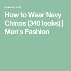 How to Wear Navy Chinos (340 looks) | Men's Fashion