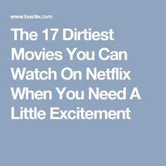 The 17 Dirtiest Movies You Can Watch On Netflix When You Need A Little Excitement