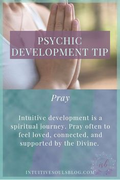 Psychic development tip: Pray often to continue to feel loved, supported, and connected to the Divine. See all 28 tips: intuitivesoulsblog.com/develop-your-psychic-abilities/