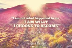 I am not what happened to me, I am what I choose to become. ~Carl Jung  #success #become #lessons #past #future #empowerment #evolve #grow #choose #choice  @SIMPLE Comunicación Comunicación Comunicación Reminders