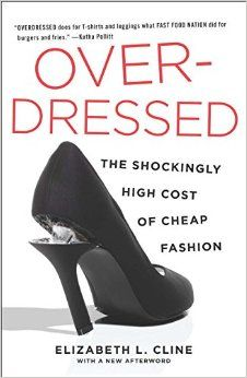 Overdressed: The Shockingly High Cost of Cheap Fashion (book) by Elizabeth Cline Looks at the rise of fast fashion and its impacts on people and the planet. Ethical Clothing, Ethical Fashion, Fashion Brands, Fast Fashion, Cheap Fashion, Best And Less, Fashion Books, What I Wore, Sustainable Fashion