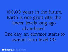 10,000 years in the future, Earth is one giant city, the lower levels long ago abandoned. One day, an elevator starts to ascend from level 00.