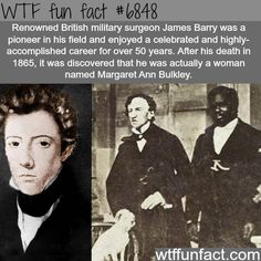 Surgeon James Barry - actually not a dude! WTF fun fact. Supporting article from The Guardian: https://www.theguardian.com/books/2016/nov/10/dr-james-barry-a-woman-ahead-of-her-time-review #ad