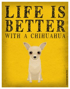 Life is Better with a Chihuahua Art Print 11x14 - Custom Dog Print. $29.00, via Etsy.