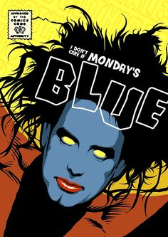 """I don't care if Monday's blue / Tuesday's gray and Wednesday too — The Cure """"Friday I'm In Love"""" lyrics (Illustration: Post-Punk Blue by butcherbilly) The Cure Friday, Friday Im In Love, Art Pop, Im In Love Lyrics, Roy Batty, Arte Punk, 80s Goth, Blue Poster, Pop Rock"""