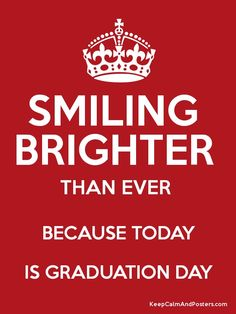images of smile posters | SMILING BRIGHTER THAN EVER BECAUSE TODAY IS GRADUATION DAY Poster