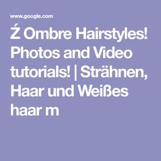 Ź Ombre Hairstyles! Photos and Video tutorials! | Strähnen, Haar und Weißes haar m