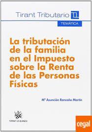 La Tributación de la familia en el impuesto sobre la renta de las personas físicas / Mª Asunción Rancaño Martín Valencia : Tirant lo Blanch, 2014