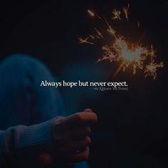 Always hope but never expect. —via http://ift.tt/2eY7hg4