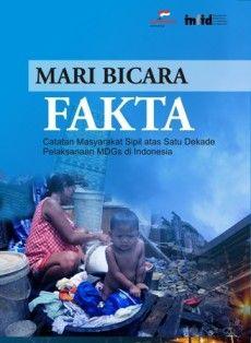 Mari Bicara Fakta: Catatan Masyarakat Sipil atas Satu Dekade Pelaksanaan MDGs di Indonesia -  http://blog.insist.or.id/insistpress/id/arsip/5010
