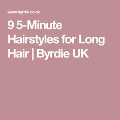 9 5-Minute Hairstyles for Long Hair | Byrdie UK