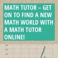 MATH TUTOR – GET ON TO FIND A NEW MATH WORLD WITH A MATH TUTOR ONLINE!