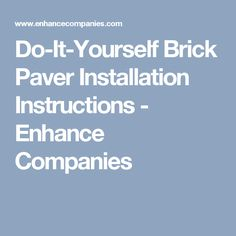 Do-It-Yourself Brick Paver Installation Instructions - Enhance Companies
