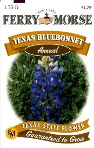 Ferry-Morse 1164 Texas Annual Flower Seeds, Bluebonnet (1.75 Gram Packet) by Ferry Morse. $1.68. From the Manufacturer                Hardy Annual. Graceful spikes of dark blue flowers tinged with white can be grown anywhere. Showy, pea-like blossoms open above lacy, sage-green foliage. State flower of Texas. Lovely as cut flowers for bouquets. Ideal for edgings or massed in beds. In mild climates, sow in fall for blooms the following spring. Thrives under dry condi...