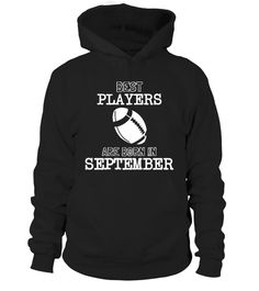 # Best Rugby Players Born In September .  Best Rugby players are born in SeptemberLimited Edition Tee available in different colors and styles, choose your favorite one from the available products menù.Grab Yours Now!Order 2 or more to save on shipping cost.