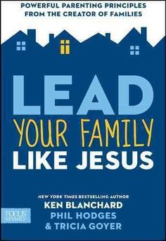 Does your family need a five-star general at the helm? A psychologist? A referee? Ken Blanchard, best-selling co-author of The One Minute Manager and Lead Like Jesus , points to a better role model: t