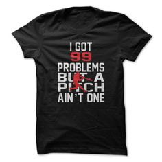I Got 99 Problems But a Pitch Aint One T Shirt, Hoodie, Sweatshirt