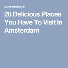 28 Delicious Places You Have To Visit In Amsterdam
