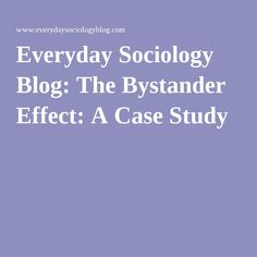 Everyday Sociology Blog: The Bystander Effect: A Case Study