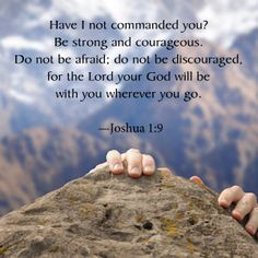 """Have I not commanded you? Be strong and courageous. Do not be afraid: do not be discouraged, for the Lord your God will be with you wherever you go. Joshua 1:9 (NIV). Read a free devotional on this scripture by Max Lucado, from his book """"Live Loved,"""" on @Faith Gateway by clicking through the image."""