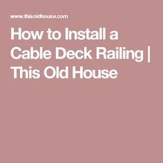 How to Install a Cable Deck Railing | This Old House