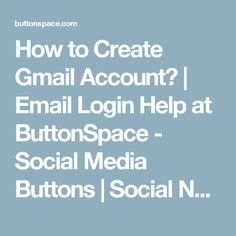 How to Create Gmail Account? | Email Login Help at ButtonSpace - Social Media Buttons | Social Network Buttons | Share Buttons