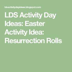 LDS Activity Day Ideas: Easter Activity Idea: Resurrection Rolls