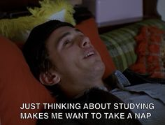 "Freaks & Geeks - and seriously every time I sit down to study my brain says ""hey, aren't you sleepy?  It's nap time!"""