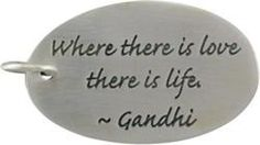 Where there is love, there is life - Gandhi