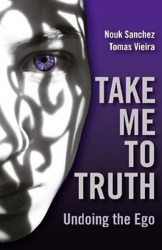 Take Me To Truth: Undoing the Ego by Nouk Sanchez