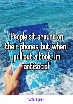 "People sit around on their phones, but when I pull out a book, I'm ""antisocial""<<<<I learned to read books in my phone. But when people find out that i'm reading they go back to thinking ""antisocial"" I Love Books, Good Books, Books To Read, My Books, Good Book Quotes, Famous Book Quotes, Book Sayings, Anti Social, Book Memes"