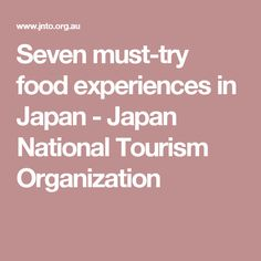 Seven must-try food experiences in Japan - Japan National Tourism Organization
