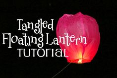 Tangled Party- Floating Lantern Tutorial-Perfect for your Rapunzel party. Get all the info here plus more Tangled party activities!  Walt Disney movie