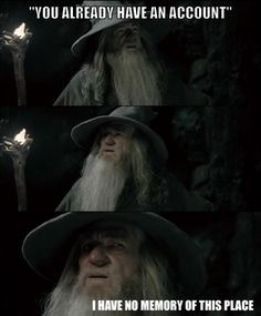 """You already have an account."" ""I have no memory of this place..."" Retrieve Password? #gandalf #lotr"