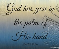 God has you in the palm of his hand. Isaiah 49:16 | Bible Verses