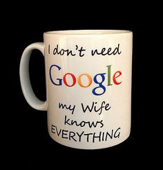 NEW I DON'T NEED GOOGLE MY WIFE KNOWS EVERYTHING GIFT MUG CUP PRESENT FUNNY