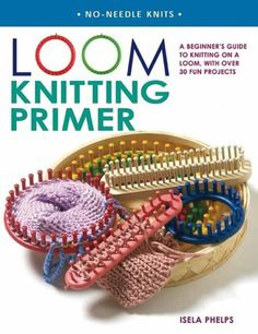 Loom Knitting Primer: A Beginner's Guide to Knitting on a Loom, with Over 30 Fun Projects, http://www.amazon.es/dp/0312366612/ref=cm_sw_r_pi_awd_AYzCsb1CA8TY9