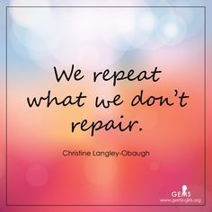 """christine langley quote """"we repeat what we dont repair."""""""