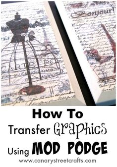 How To Easily Transfer Graphics Using Mod Podge {Canary Street Crafts}