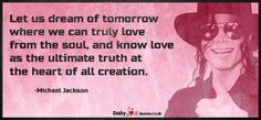 Let us dream of tomorrow where we can truly love from the soul
