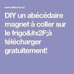 DIY un abécédaire magnet à coller sur le frigo/à télécharger gratuitement!